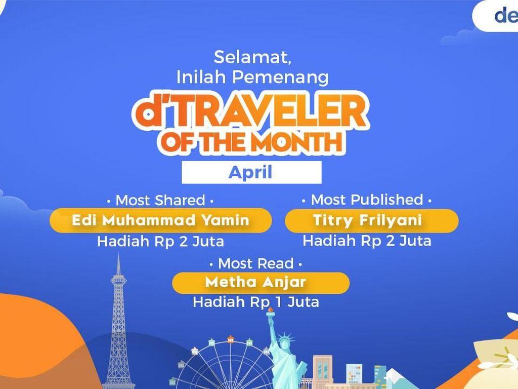 dTraveler of The Month Kini Berhadiah Jutaan Rupiah! Ini Juara Bulan April