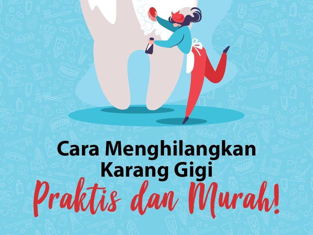Cara Menghilangkan Karang Gigi, Praktis dan Murah!