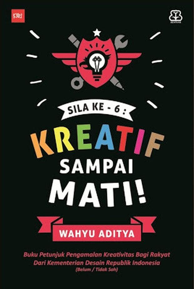 Sila Ke-6: Kreatif Sampai Mati oleh Wahyu Aditya