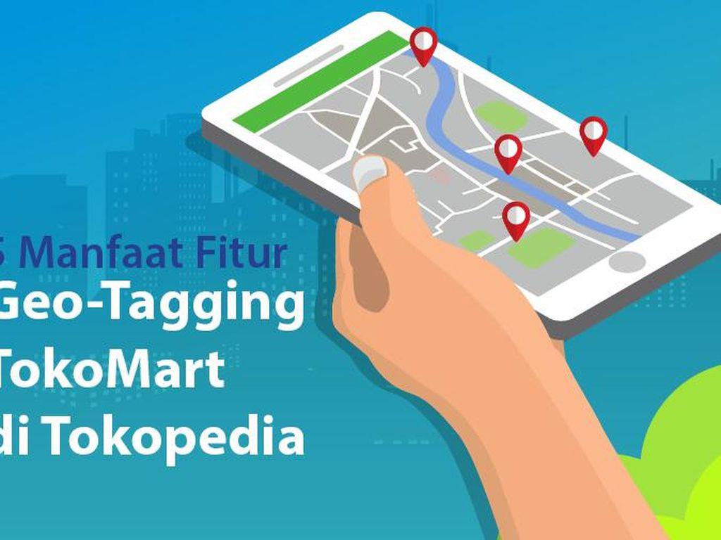 Geo-Tagging di TokoMart Tokopedia, Apa Sih Fungsinya?