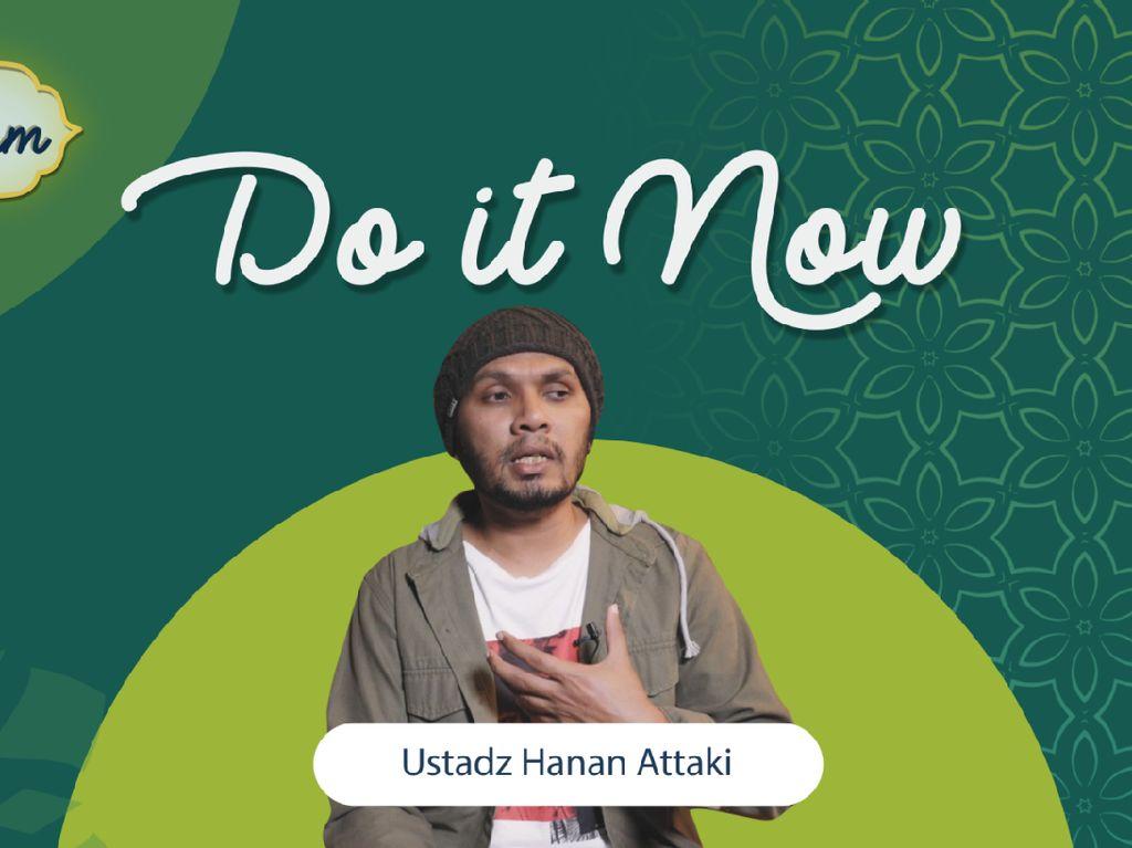 Berbuat Baik Janganlah Ditunda - tunda, Do it Now!