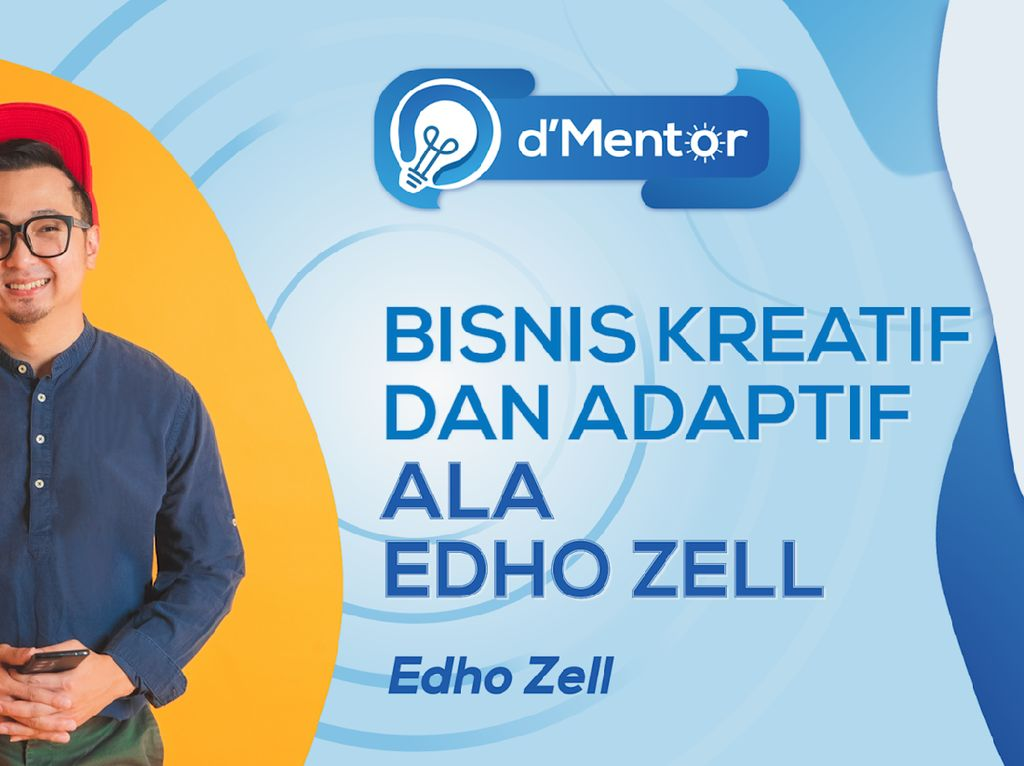 dMentor: Bisnis Kreatif dan Adaptif Ala Edho Zell