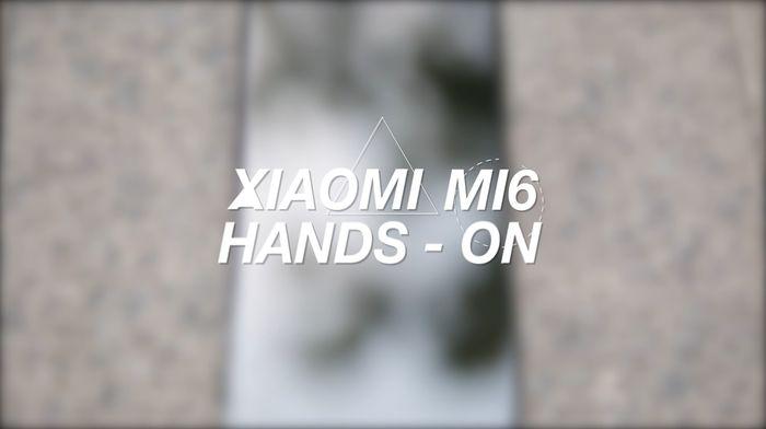 Geekster: Xiaomi Mi6 Hands-On