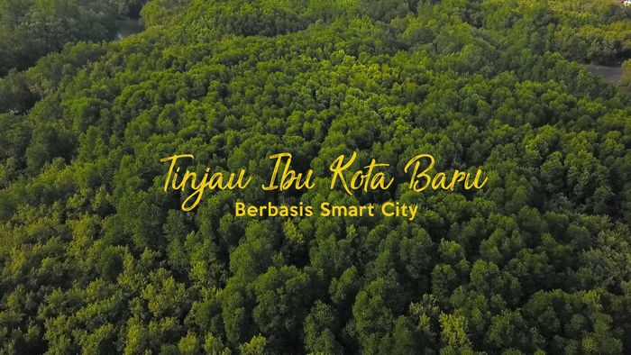 Meninjau Ibu Kota Baru Berbasis Smart City dan Eco Friendly