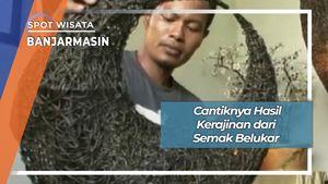 Cantiknya Hasil Kerajinan dari Semak Belukar, Banjarmasin