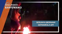 Seru Main Sepakbola Api Desa Sumbersari Srono Banyuwangi