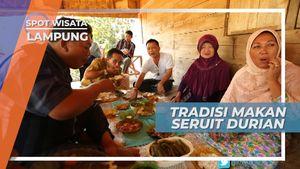 Racikan Sang Tuan Rumah, Tradisi Makan Seruit Durian, Lampung