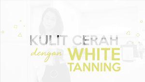 Cerah dengan Metode Kecantikan White Tanning