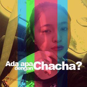 Ada Apa Dengan Chacha?
