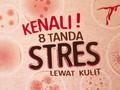 Kenali 8 Tanda Stres Lewat Kulit