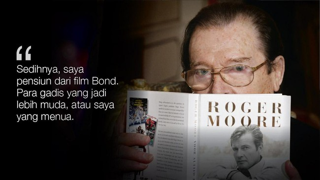 Sebelum meninggal karena kanker dalam usia 89 tahun kemarin, Roger Moore pernah melontarkan kata-kata yang patut diingat.