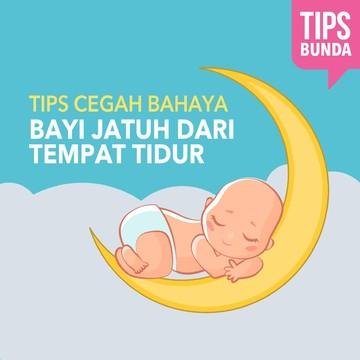 Yuk Simak Bun, Cara-cara Mencegah Bayi Jatuh dari Tempat Tidur