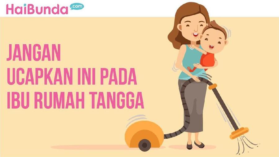 <i>Please</i>, Jangan Katakan Kalimat Ini pada Ibu Rumah Tangga