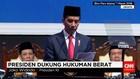 Presiden Dukung Hukuman Berat untuk Sejumlah Kasus
