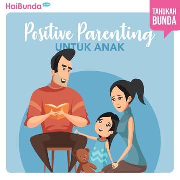 Bun, Yuk Coba Terapkan Positive Parenting untuk si Kecil