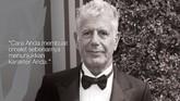 Anthony Bourdain meninggal dunia pada Jumat (8/6). Berikut ini tutur terakhirnya selagi masih berkutat di dunia kuliner dan wisata.