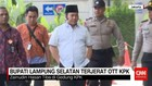 Bupati Lampung Selatan Terjerat OTT KPK
