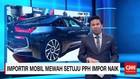 Importir Mobil Mewah Setuju PPh Impor Naik