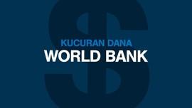 Pinjaman World Bank Mengalir ke 574 Proyek Nasional