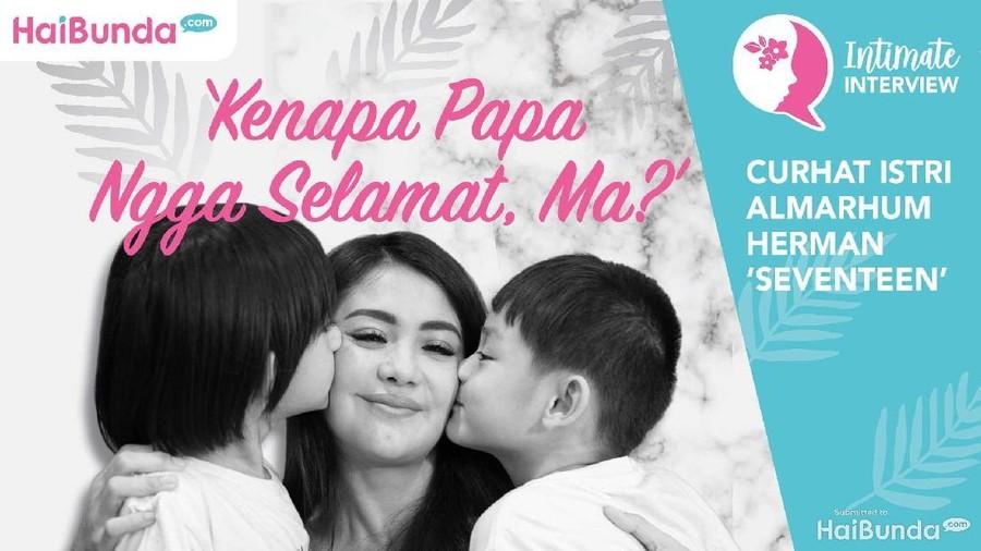 Simak Intimate Interview: Curhat Istri Almarhum Herman 'Seventeen'