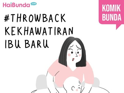 #Throwback Kekhawatiran Ibu Baru