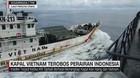 VIDEO: Kapal Vietnam Terobos Perairan Indonesia