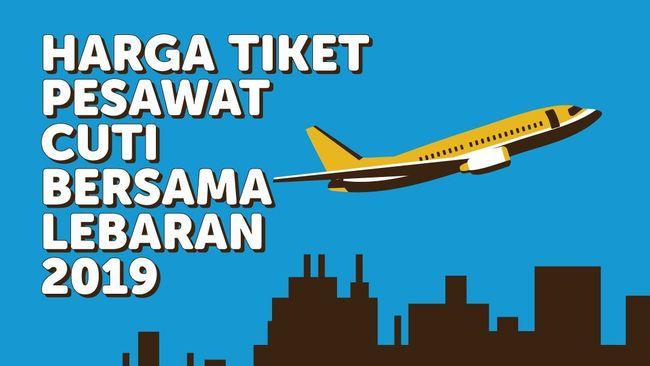 Infografis Harga Tiket Pesawat Cuti Bersama Lebaran 2019