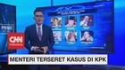 VIDEO: Deretan Menteri yang Terseret Kasus di KPK
