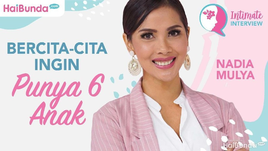 Simak Intimate Interview Nadia Mulya: Mau Punya 6 Anak