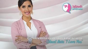Kiat Nadia Mulya Menguatkan Ikatan Keluarga: Obral Kata 'I Love You'