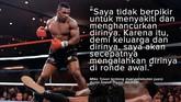 Mike Tyson selalu memiliki komentar soal pertarungan, baik ketika kalah maupun menang. Tak jarang omongan petinju berjuluk 'Si Leher Beton' menjadi sensasi.