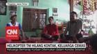 VIDEO: Helikopter TNI Hilang Kontak, Keluarga Cemas