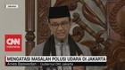 VIDEO: Solusi Gubernur Anies Untuk Atasi Polusi Udara di DKI