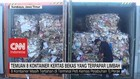 VIDEO: Temuan 8 Kontainer Kertas Bekas yang Terpapar Limbah
