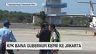 VIDEO: KPK Bawa Gubernur Kepri ke Jakarta