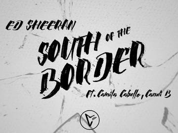 Lirik Lagu South Of The Border Ed Sheeran Ft Camila Cabello Cardi B