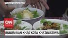 VIDEO: Bubur Ikan Khas Kota Khatulistiwa