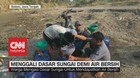 VIDEO: Menggali Dasar Sungai Demi Air Bersih