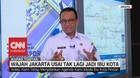 VIDEO: Anies Baswedan: Wajah Jakarta Usai Tak Lagi Ibu Kota