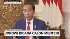 VIDEO: Jokowi Bicara Calon Menteri