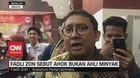 VIDEO: Fadli Zon Sebut Ahok Bukan Ahli Minyak