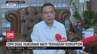 VIDEO: DPR Tanggapi Soal Hukuman Mati Terhadap Koruptor