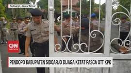 VIDEO: Pendopo Kabupaten Sidoarjo Dijaga Ketat Pasca OTT KPK