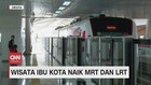 VIDEO: Wisata Ibukota Naik MRT Dan LRT