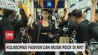 VIDEO: Kolaborasi Fashion & Musik Rock di MRT