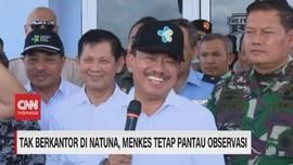 VIDEO: Tak Berkantor di Natuna, Menkes Tetap Pantau Observasi