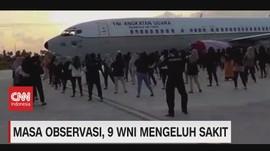 VIDEO: Masa Observasi, 9 WNI Mengeluh Sakit