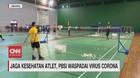 VIDEO: Jaga Kesehatan Atlet, PBSI Waspadai Virus Corona