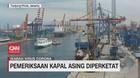 VIDEO: Corona Meluas, Pemeriksaan Kapal Asing Diperketat