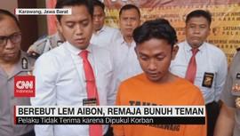 VIDEO: Berebut Lem Aibon, Remaja Bunuh Teman